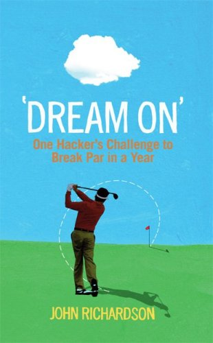 Dream On: One Hacker's Challenge to Break Par in a Year por John Richardson