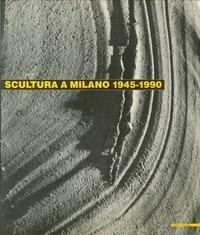 Scultura a Milano 1945-1990. Catalogo della mostra (Milano, 1990) (Grandi mostre) por aa.vv.
