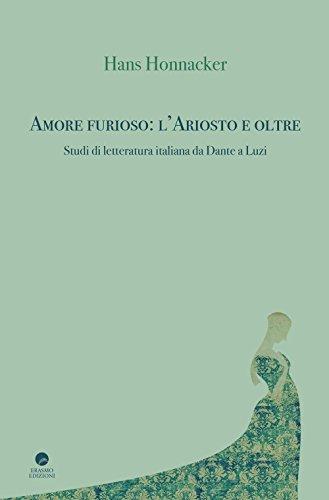 Amore furioso: l'Ariosto e oltre. Studi di letteratura italiana da Dante a Luzi