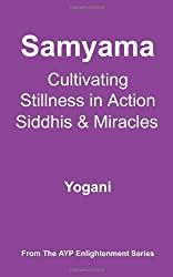 Samyama - Cultivating Stillness in Action, Siddhis and Miracles (Ayp Enlightenment)