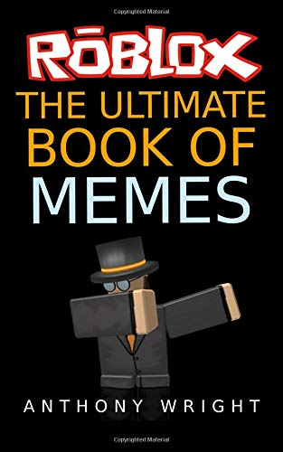 The Ultimate Book of Memes: Filled With More Than 100 Hilarious ROBLOX Memes and Jokes! por Anthony Wright