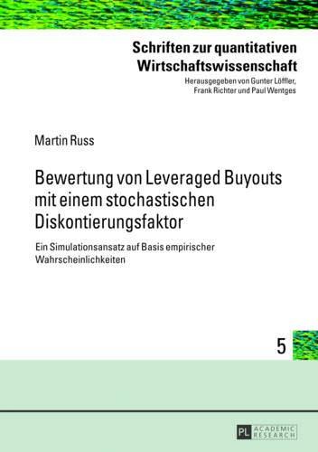Bewertung von Leveraged Buyouts mit einem stochastischen Diskontierungsfaktor: Ein Simulationsansatz auf Basis empirischer Wahrscheinlichkeiten ... Wirtschaftswissenschaft, Band 5)