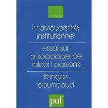 L'individualisme institutionnel : Essai sur la sociologie de Talcott Parsons
