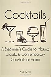 By Andy Arnott Cocktails: A Beginners Guide to Making Classic and Contemporary Cocktails at Home [Paperback]