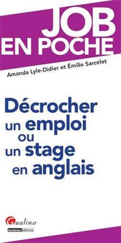 Décrocher un emploi ou un stage en anglais / Amanda Lyle-Didier et Emilie Sarcelet | Lyle-Didier, Amanda. auteur