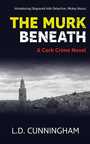 The Murk Beneath: A Cork Crime Novel (Mickey Bosco Series Book 1) by [Cunningham, L.D.]