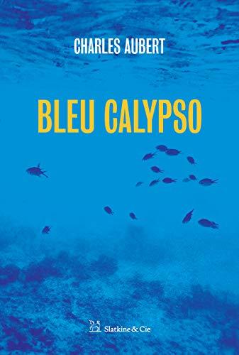 Bleu Calypso: Roman policier dans l'étang des Moures par Charles Aubert