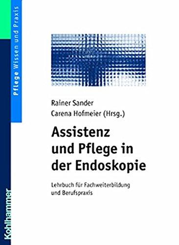 Assistenz und Pflege in der Endoskopie: Lehrbuch für Fachweiterbildung und Berufspraxis