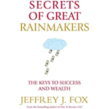Secrets of Great Rainmakers: The Keys to Success and Wealth