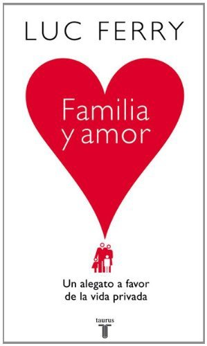 Familia y amor. Un alegato a favor de la vida privada (Pensamiento)