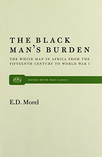The Black Man's Burden: The White Man in Africa from the Fifteenth Century to World War I (Monthly Review Press Classic Titles) by E. D. Morel (2000-01-01)