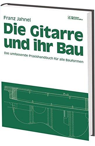 Die Gitarre und ihr Bau: Technologie von Gitarre, Laute, Mandoline, Sister, Tanbur und Saite. Edition Bochinsky (Fachbuchreihe Das Musikinstrument)