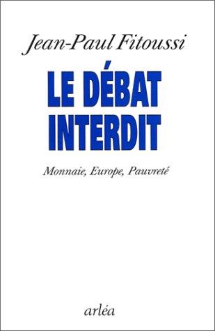 LE DEBAT INTERDIT. Monnaie, Europe, pauvreté par Jean-Paul Fitoussi