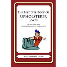The Best Ever Book of Upholsterer Jokes: Lots and Lots of Jokes Specially Repurposed for You-Know-Who by Mark Geoffrey Young (2012-03-29)