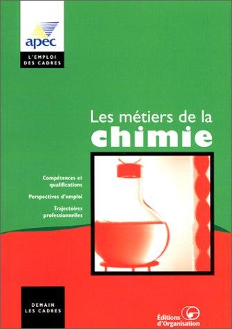 LES METIERS DE LA CHIMIE. Les carrières dans l'industrie chimique par Arnaud Malgorn