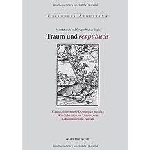 Traum und res publica: Traumkulturen und Deutungen sozialer Wirklichkeiten im Europa von Renaissance und Barock (Colloquia Augustana)