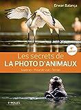 Les secrets de photo d'animaux, 4è édition - Matériel - Prise de vue - terrain