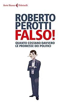 Falso!: Le promesse dei politici e i conti che non tornano di [Perotti, Roberto]