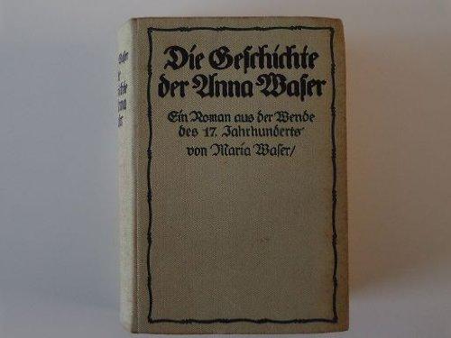 Die Geschichte der Anna Waser. Ein Roman aus der Wende des 17. Jahrhunderts.