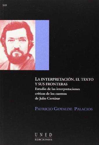La interpretación, el texto y sus fronteras : estudio de las interpretaciones críticas de los cuentos de Julio Cortázar