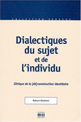 Dialectiques du sujet et de l'individu. Clinique de la (dé)construction identitaire par Robert Steichen