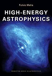 High-Energy Astrophysics (Princeton Series in Astrophysics) by Fulvio Melia (2009-02-15)