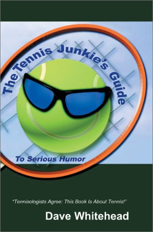 The Tennis Junkie's Guide (to Serious Humor) por Dave Whitehead