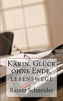Karin. Glück ohne Ende. (Lebenswege 2) (German Edition) by [Schneider, Rainer]