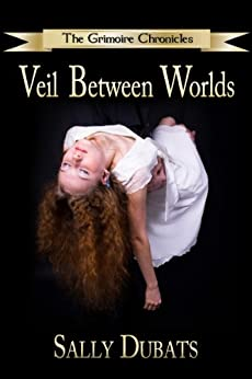 Veil Between Worlds (The Grimoire Chronicles Book 1) by [Dubats, Sally]