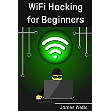 WiFi Hacking for Beginners: Learn Hacking by Hacking WiFi networks (Penetration testing, Hacking, Wireless Networks) (English Edition)