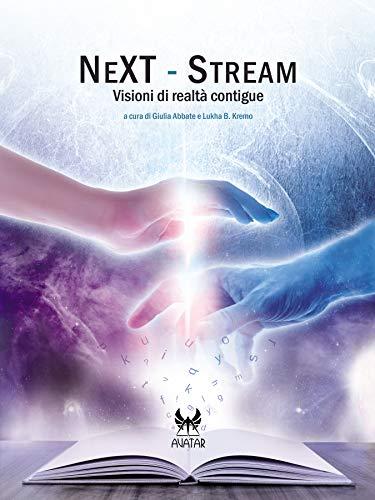 NeXT-Stream: Visioni di realtà contigue (eAvatar Vol. 35) di [Authors, Various]