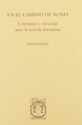 En el camino de Roma. Cervantes y Gracián ante la novela bizantina (Libros Universidad)