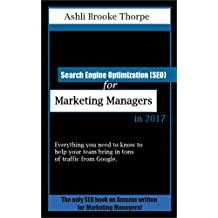 Search Engine Optimization (SEO) for Marketing Managers in 2017: Everything you need to know to lead your team to success. (English Edition)