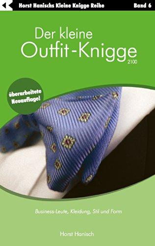 Der kleine Outfit-Knigge 2100: Business-Leute, Kleidung, Stil und Form. Band 6. (Outfit-kleidung-shop)