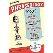 Phraseology, Thousands of Bizarre Origins, Unexpected Connections, and Fascinating Facts about English's Best Expressions by Barbara Kipfer (2013-05-03)
