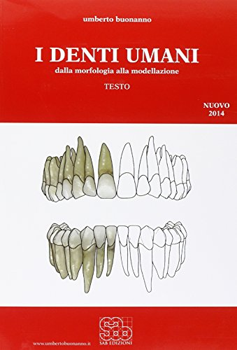 I denti umani. Dalla morfologia alla modellazione. Per le Scuole superiori