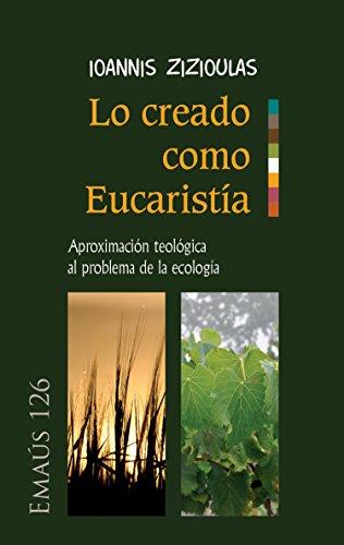 Lo creado como Eucaristía: Aproximación teológica al problema de la ecología (EMAUS nº 126) por Ioannis Zizioulas