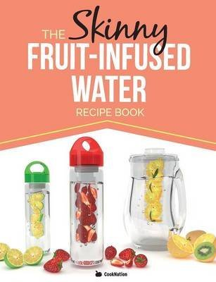 [(The Skinny Fruit-Infused Water Recipe Book)] [By (author) Cooknation] published on (June, 2015)