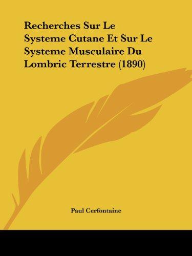 Recherches Sur Le Systeme Cutane Et Sur Le Systeme Musculaire Du Lombric Terrestre (1890)