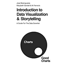 Introduction to Data Visualization & Storytelling: A Guide For The Data Scientist
