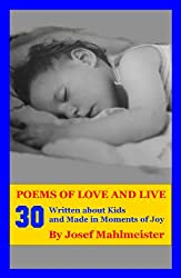 Thirty Poems of Love and Life - A Photo Book with Poems: Written about Kids and Made in Moments of Joy