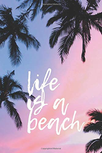 Life Is A Beach #4: Palm Trees Tropical Summer Beach Journal Notebook to write in 6x9 150 lined pages (Palm Tree Leaf)