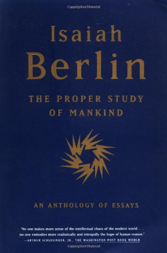 The Proper Study of Mankind: An Anthology of Essays por Isaiah Berlin