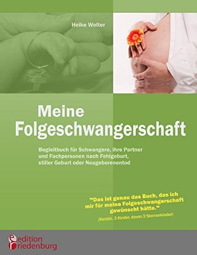 Meine Folgeschwangerschaft - Begleitbuch für Schwangere, ihre Partner und Fachpersonen nach Fehlgeburt, stiller Geburt oder Neugeborenentod
