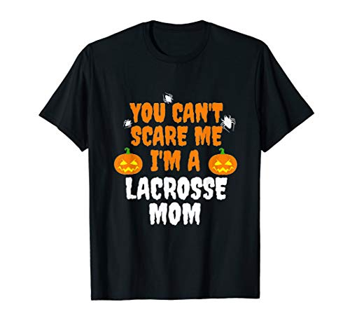 Lacrosse Mom-t-shirt (Can't Scare Me I'm Lacrosse Mom Funny Scary Halloween Gift T-Shirt)