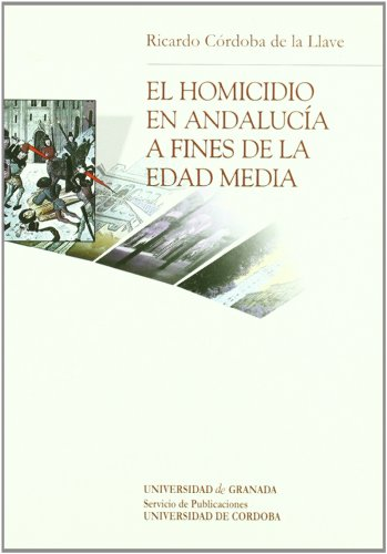 El homicidio en Andalucia a fines de la Edad Media (Chronica Nova)