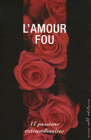 L'Amour fou : 17 Passions extraordinaires par Valérie Marin La Meslée