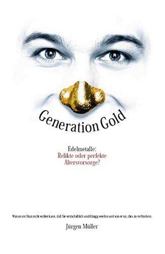 Generation Gold. Edelmetalle: Relikte oder perfekte Altersvorsorge