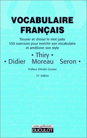 Vocabulaire Français : Trouver et choisir le mot juste, 550 exercices pour enrichir son vocabulaire et améliorer son style