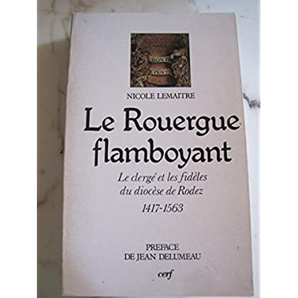 Le Rouergue flamboyant : Clergé et paroisses du diocèse de Rodez, 1417-1563